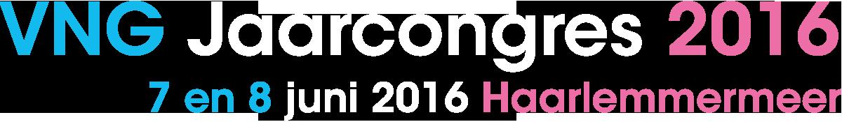 VNG Jaarcongres 2016 - 7 en 8 juni Haarlemmermeer